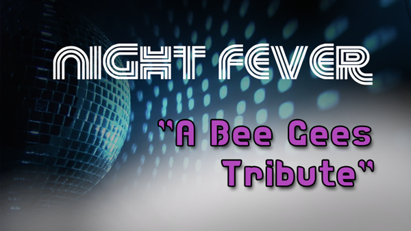 Night Fever - A Bee Gees Tribute
